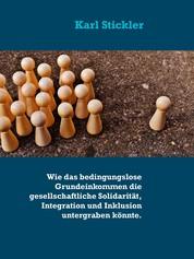 Wie das bedingungslose Grundeinkommen die gesellschaftliche Solidarität, Integration und Inklusion untergraben könnte.