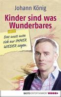 Johann König: Kinder sind was Wunderbares, das muss man sich nur IMMER WIEDER sagen ★★★