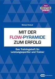 Mit der Flow-Pyramide zum Erfolg - Das Trainingsheft für Leistungssportler und Trainer