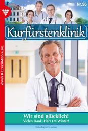 Kurfürstenklinik 96 – Arztroman - Wir sind glücklich!