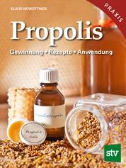 Propolis - Gewinnung - Rezepte - Anwendung Heilkraft aus dem Bienenvolk