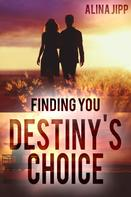 Alina Jipp: Destiny´s Choice: Finding you ★★★★