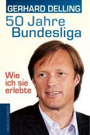 Gerhard Delling: 50 Jahre Bundesliga – Wie ich sie erlebte