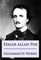 Edgar Allan Poe: Edgar Allan Poe - Gesammelte Werke