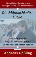 Andreas Gößling: Die Männlichkeitslücke