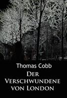 Thomas Cobb: Der Verschwundene von London