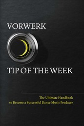 Vorwerk Tip of the week - The Ultimate Handbook to Become a Succesfull Dance Music Producer