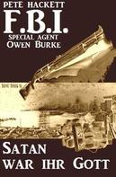 Pete Hackett: FBI Special Agent Owen Burke - Satan war ihr Gott
