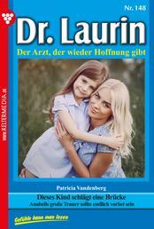 Dr. Laurin 148 – Arztroman - Dieses Kind schlägt eine Brücke