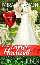 Eine Singlehochzeit zum Verlieben - Liebesroman