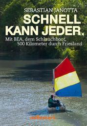 Schnell kann jeder - Mit BEA, dem Schlauchboot, 500 Kilometer durch Friesland