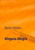 Marion Wolters: Allegoria Allegria