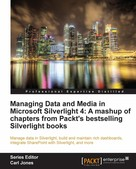 Gaston C. Hillar: Managing Data and Media in Microsoft Silverlight 4: A mashup of chapters from Packt's bestselling Silverlight books