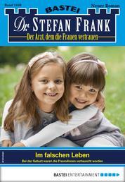 Dr. Stefan Frank 2469 - Arztroman - Im falschen Leben