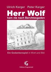 Herr Wolf kam nie nach Berchtesgaden - Ein Gedankenspiel in Wort und Bild