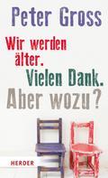Peter Gross: Wir werden älter. Vielen Dank. Aber wozu? ★★★★