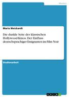 Maria Weickardt: Die dunkle Seite des klassischen Hollywood-Kinos. Der Einfluss deutschsprachiger Emigranten im Film Noir