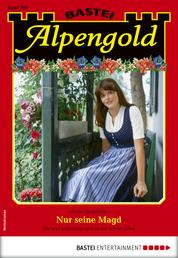 Alpengold 300 - Heimatroman - Nur seine Magd