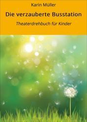 Die verzauberte Busstation - Theaterdrehbuch für Kinder