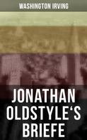Washington Irving: Jonathan Oldstyle's Briefe