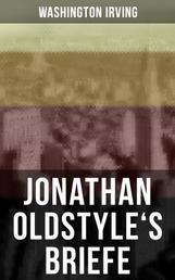 Jonathan Oldstyle's Briefe - Neun humoristische Essays über die Moden der Zeit und die New Yorker Theaterszene
