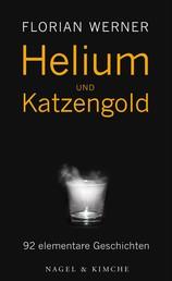 Helium und Katzengold - Elementare Geschichten