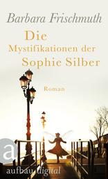 Die Mystifikationen der Sophie Silber - Roman