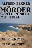 Alfred Bekker: Vier Alfred Bekker Krimis - Mörder sprechen nicht mit jedem