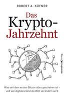 Robert A. Küfner: Das Krypto-Jahrzehnt ★★★