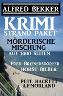 Alfred Bekker: Krimi Strand-Paket: Mörderische Mischung auf 1400 Seiten