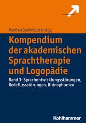 Kompendium der akademischen Sprachtherapie und Logopädie - Band 3: Sprachentwicklungsstörungen, Redeflussstörungen, Rhinophonien