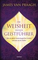 James Van Praagh: Die Weisheit deiner Geistführer ★★★★