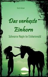 Das verhexte Einhorn - Schwarze Magie im Einhornwald
