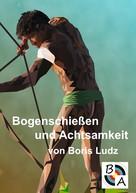 Boris Ludz: Bogenschießen und Achtsamkeit