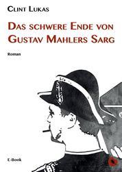 Das schwere Ende von Gustav Mahlers Sarg - Roman