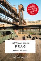 Vendula Havlikova: Bruckmann: 500 Hidden Secrets Prag
