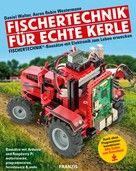 Daniel Walter: Fischertechnik® für echte Kerle