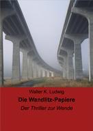 Walter K. Ludwig: Die Wandlitz-Papiere