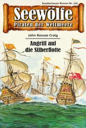 Seewölfe - Piraten der Weltmeere 226 - Angriff auf die Silberflotte