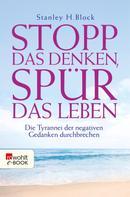 Stanley H. Block: Stopp das Denken, spür das Leben! ★★★★