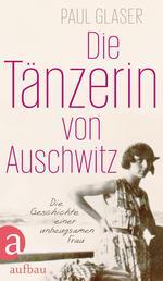 Die Tänzerin von Auschwitz - Die Geschichte einer unbeugsamen Frau
