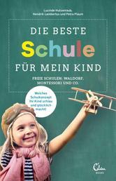 Die beste Schule für mein Kind - Freie Schulen: Waldorf, Montessori und Co. Welches Schulkonzept Ihr Kind schlau und glücklich macht!