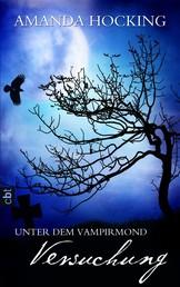 Unter dem Vampirmond - Versuchung - Band 1