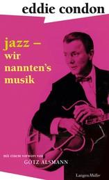 Jazz – wir nannten's Musik - Mit einem Vorwort von Götz Alsmann und einem Nachwort von Maggie Condon
