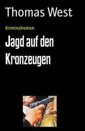 Jagd auf den Kronzeugen - Kriminalroman