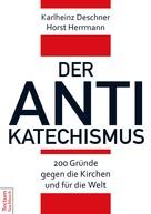 Karlheinz Deschner: Der Antikatechismus ★★★