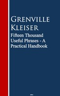 Grenville Kleiser: Fifteen Thousand Useful Phrases