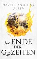 Marcel Anthony Alber: Am Ende der Gezeiten