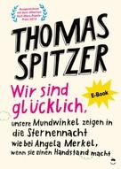 Thomas Spitzer: Wir sind glücklich, unsere Mundwinkel zeigen in die Sternennacht wie bei Angela Merkel, wenn sie einen Handstand macht ★★★