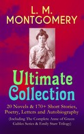 Lucy Maud Montgomery: L. M. MONTGOMERY – Ultimate Collection: 20 Novels & 170+ Short Stories, Poetry, Letters and Autobiography (Including The Complete Anne of Green Gables Series & Emily Starr Trilogy)